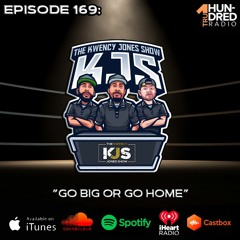 "KJS   Episode 169 - ""Go Big Or Go Home"""