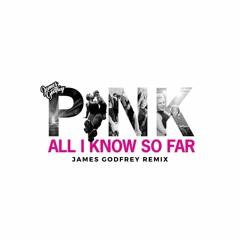 P ! N K - All I Know (James Godfrey Remix)SKIP FORWARD 3 MINS