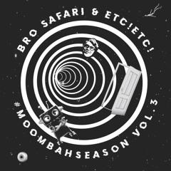 Bro Safari X ETC!ETC! - #moombahseason Vol 3
