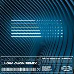 Josh Charm - Too Close For Comfort [LOW JHON Remix]