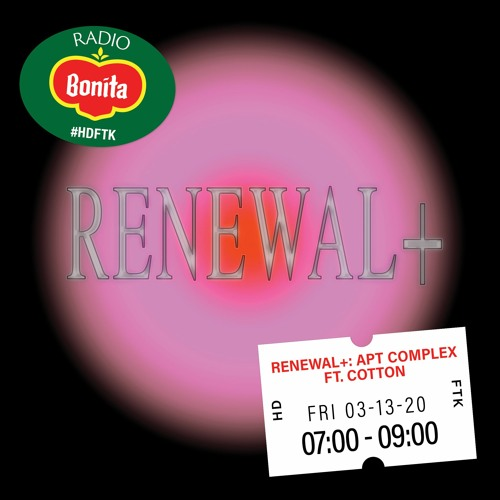 Renewal+: Apt Complex ft. Cotton ~ Radio Bonita ~ 3-13-20