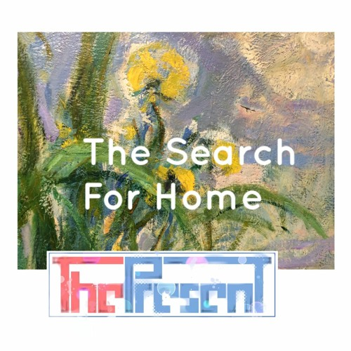ThePresent The Search For Home