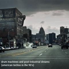 Drum Machines & Post-Industrial Dreams (American Techno in the 90's)