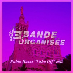 "Bande Organisée (Pablo Bozzi ""Take Off"" edit)"