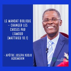 W173-10 Le Mandat biblique : Changer les choses par l'amour - Apôtre Joseph K. Agbemehin