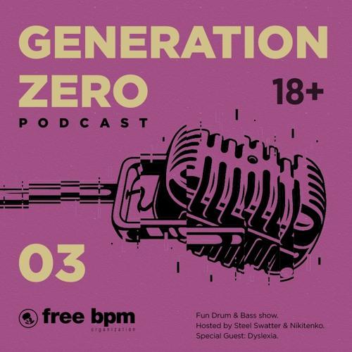 Download Generation Zero - Episode #03 (Hosted by Steel Swatter & Nikitenko feat. Dyslexia) mp3