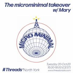 The microminimal takeover - Episode 54 - w/ Mary (Threads*NORTH YORK) - 20-Oct-20