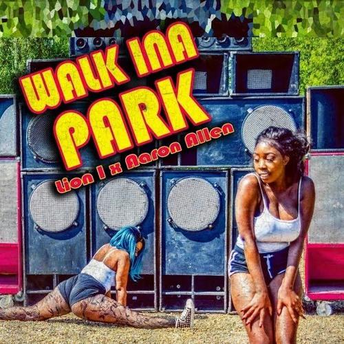 Lion I x Aaron Allen - Walk Ina Park (DJ Shay BIGI Remix)