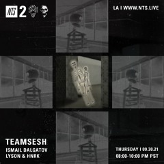 TeamSESH NTS 30th September 2021: Lyson, Ismail Dalgatov & hnrk