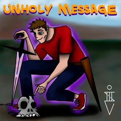 UNHOLY MESSAGE (Prod. HushDeGod)