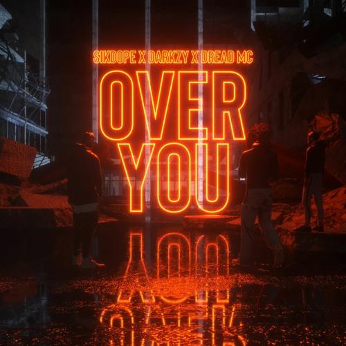 Sikdope X Darkzy X Dread MC - Over You
