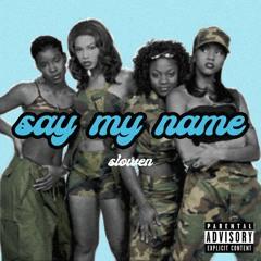 Say My Name [Slowen Refix]