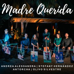 Madre Querida - Andrea Alessandra, Stefany Hernández, Antorcha & Olivo Silvestre