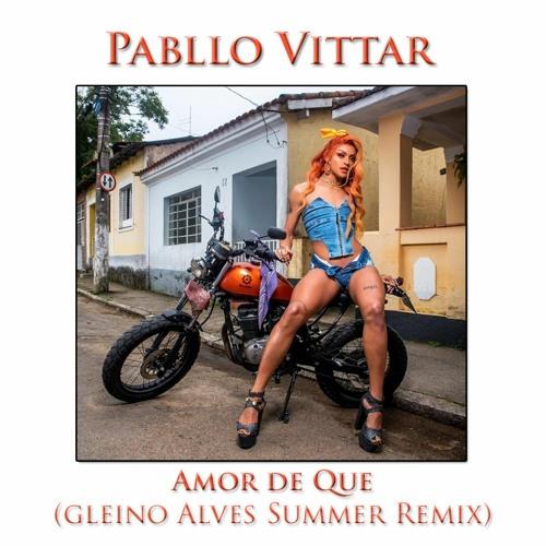 Pabllo Vittar - Amor De Que (Gleino Alves Summer Remix)
