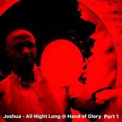 Joshua All Night Long Part 1 @ Hand Of Glory