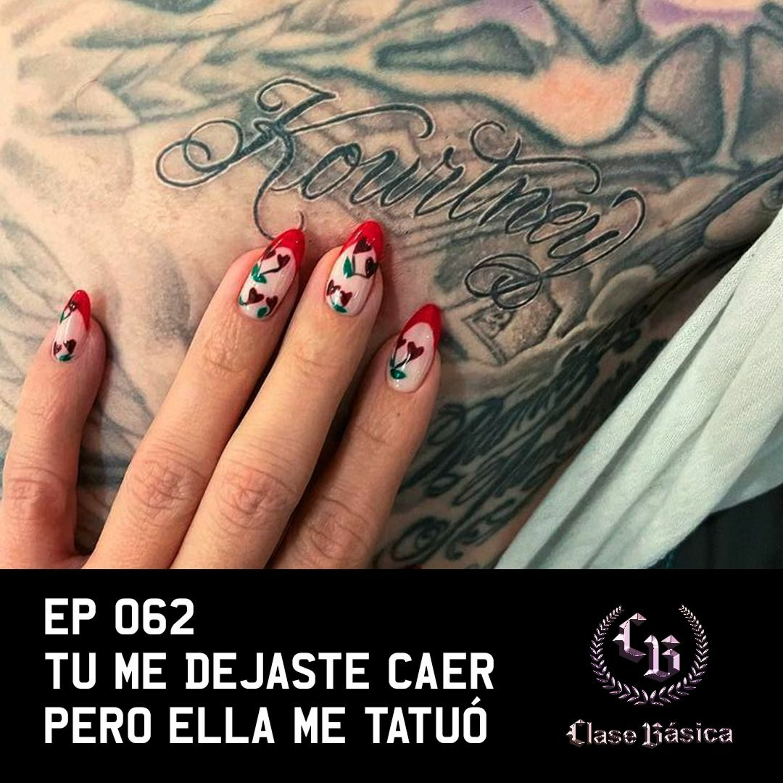 #062 Tú me dejaste caer, pero ella me tatuó