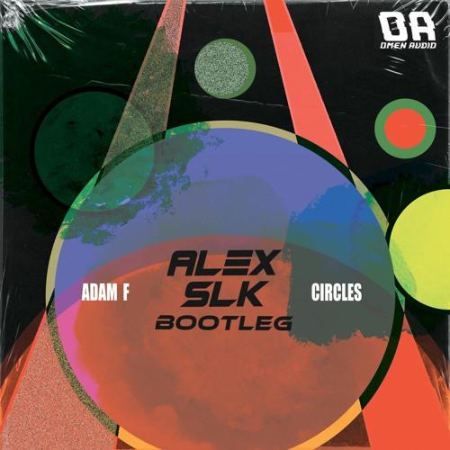 Adam F Circles Alex Slk Bootleg Free Download By Omen Audio