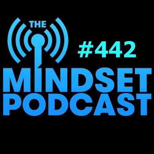 The Mindset Podcast: Episode 442