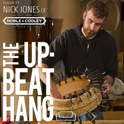 Noble & Cooley's Nick Jones - The Upbeat Hang Ep. 19