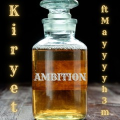 Ambition feat Mayyyyh3m (remastered)