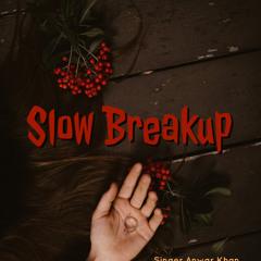 slow breakup