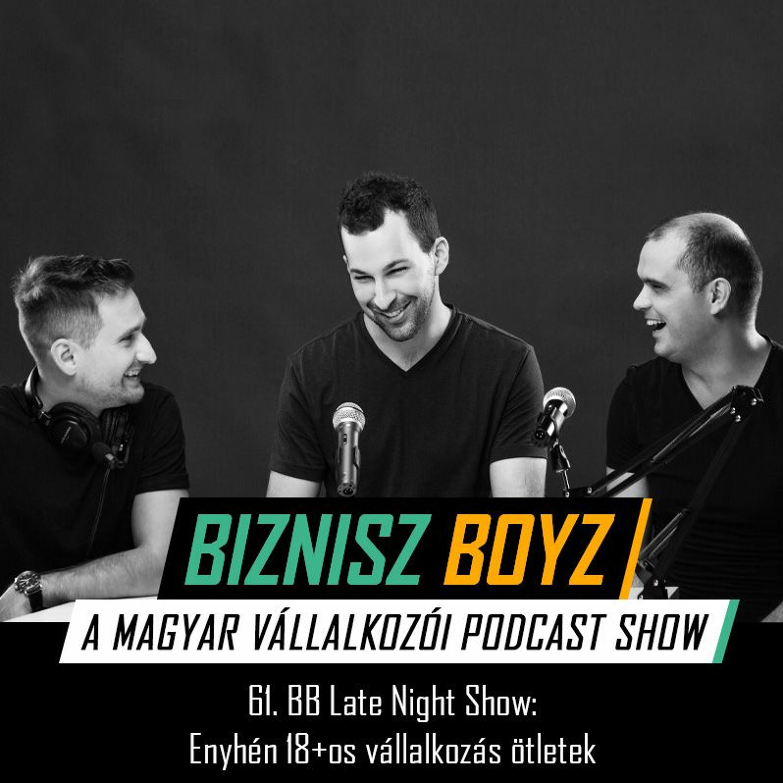 61. BB Late Night Show: Enyhén 18+os vállalkozás ötletek | Biznisz Boyz Podcast