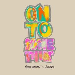 Marc Stevens - On To Somethin ft. V. Rose