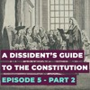 Download A Dissident's Guide to the Constitution: Episode 5, Part II — A Lawless Lawmaker Mp3
