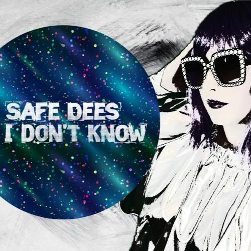 Safe Dees - I don´t know
