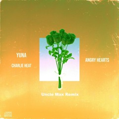 Angry Hearts Remix- Yuna x Charlie Heat x Uncle Max