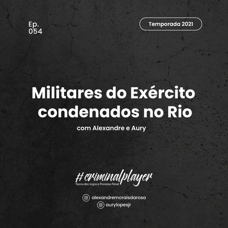 Ep. 054 Militares do Exército condenados no Rio