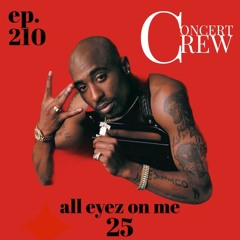 Concert Crew Podcast - Episode 210: All Eyes On Me 25