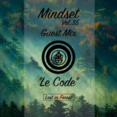 """Mindset Vol.35 Guest Mix - """"Le Code"""" <Lost in Forest>"""