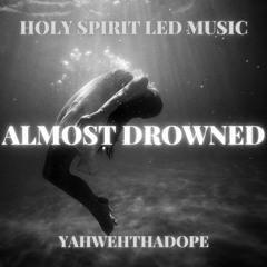 YahwehThaDope - Almost Drowned
