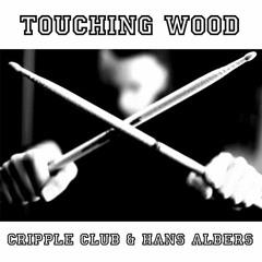 TOUCHING WOOD - CRIPPLE CLUB & HANS ALBERS