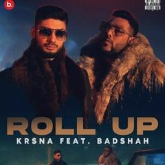 Roll Up - KRNA | ft. Badshah