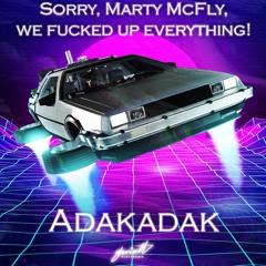 Adakadak - Sorry, Marty McFly, We Fucked Up Everything! [SOVEL158]
