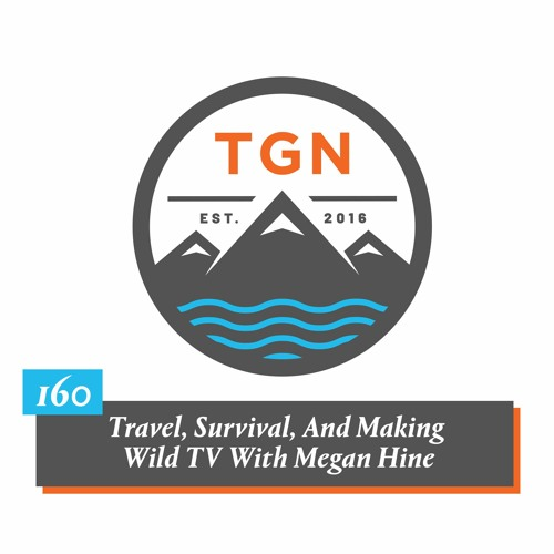 The Grey NATO - 160 - Travel, Survival, And Making Wild TV With Megan Hine
