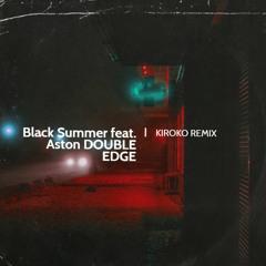 Black Summer ft. Aston - Double Edge (Kiroko Remix)