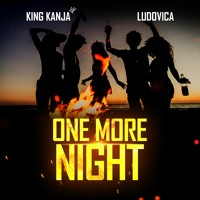 One More Night (produced by Kiss Beatz) - King Kanja and Ludovica
