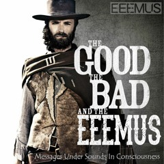 EEEMUS Pres. . . The GOOD, The BAD And The EEEMUS - Messages Under Sounds In Consciousness #2