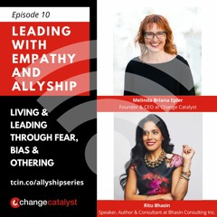 Living & Leading Leading Through Fear, Bias & Othering With Ritu Bhasin