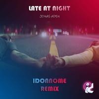 Jonas Aden - Late At Night (Idonnome Remix)