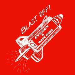 Everex & Wade Ross - Blast Off