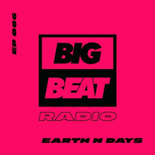 Big Beat Radio: EP #86 - Earth N Days (Disco Heat Mix)