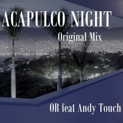 Alcapulco Night (OR Feat Andy Touch -Original Mix)