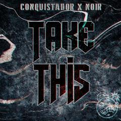 CONQUISTADOR & NOIR - Take This (Free Dowload)
