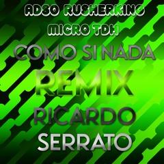 ADSO & RusherKing & Micro TDH  - Como Si Nada (Ricardo Serrato Remix)