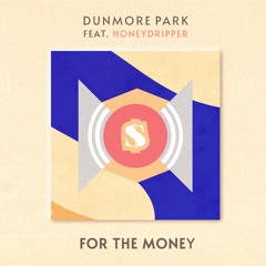 Dunmore Park, Honeydripper - For The Money