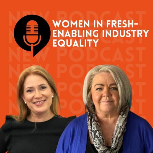 Ep. 07- Women in fresh- enabling industry equality